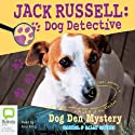 Jack Russell, Dog Detective: Dog Den Mystery (       UNABRIDGED) by Darrel, Sally Odgers Narrated by Alan King