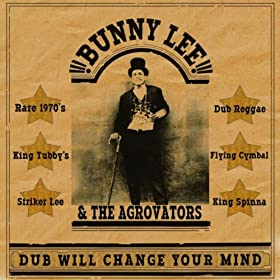 cover of Bunny Lee & The Agrovators - Dub Will Change Your Mind