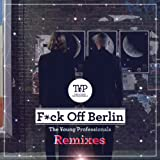 F*ck Off Berlin (Remixes) [Explicit]