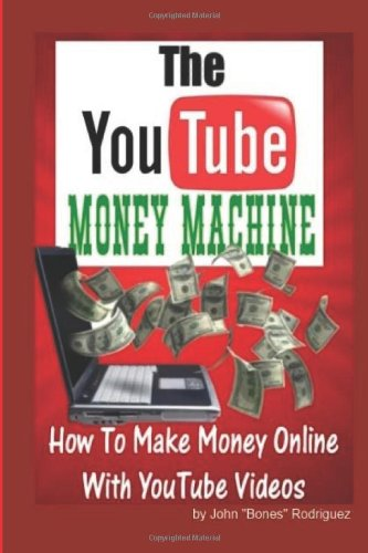 The YouTube Money Machine- How To Make Money Online With YouTube Videos