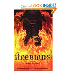 Firebirds: An Anthology of Original Fantasy and Science Fiction by Lloyd Alexander, Nancy Farmer, Meredith Ann Pierce and Elizabeth Wein