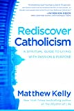 Matthew Kelly Rediscover Catholicism: A Spiritual Guide to Living with Passion & Purpose