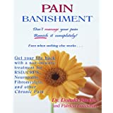 Pain Banishment: Don't Manage Your Pain, Banish It Completely - Even When Nothing Else Works
