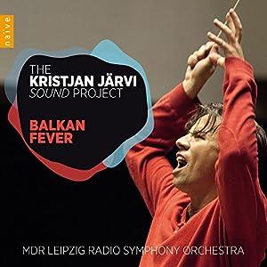 Kristjan Jarvi Sound Project: Balkan Fever
