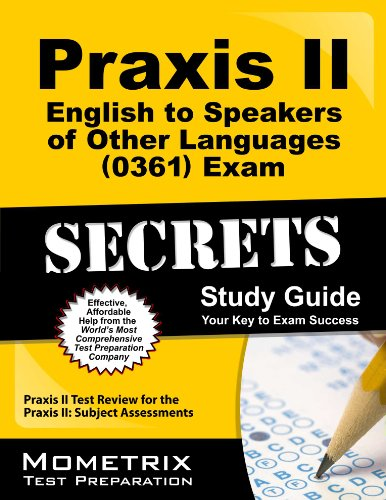Praxis Ii English To Speakers Of Other Languages (0361) Exam Secrets Study Guide: Praxis Ii Test Review For The Praxis Ii: Subject Assessments