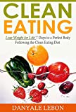 Weight Loss: Clean Eating: Lose Weight for Life! 7 Days to a Perfect Body Following the Clean Eating Diet (Healthy Eating Made Simple, Dieting and Weight Loss, and Nutritious Recipes Cookbook)