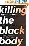 Killing the Black Body: Race, Reprodu...