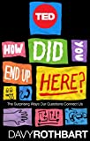How Did You End Up Here?: The Surprising Ways Our Questions Connect Us (TED Books Book 30) (English Edition)