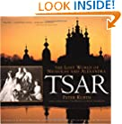 Tsar: The Lost World of Nicholas and Alexandra