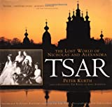 Tsar: The Lost World of Nicholas and Alexandra (0316557889) by Kurth, Peter
