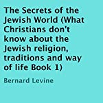 The Secrets of the Jewish World: What Christians Don't Know About the Jews, Book 1 | Bernard Levine