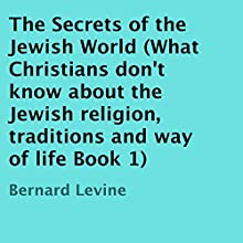 The Secrets of the Jewish World: What Christians Don't Know About the Jews, Book 1 Audiobook by Bernard Levine Narrated by Marie Hoffman