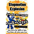 Stopmotion Explosion: Animate Anything and Make Movies- Epic Films for $20 or Less
