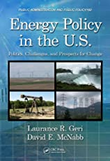 Energy Policy in the U.S.: Politics, Challenges, and Prospects for Change (Public Administration and Public Policy)