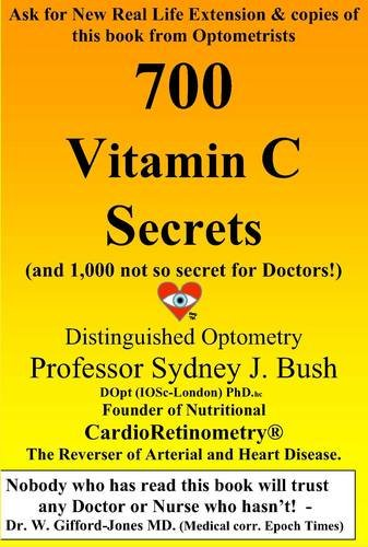 700 Vitamin C Secrets: (and 1,000 Not So Secret for Doctors!), by Professor Sydney J. Bush