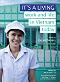 It\'s a Living: work and life in Vietnam today by Gerard Sasges