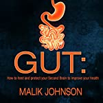 Gut: How to Feed and Protect Your Second Brain to Improve Your Health | Malik Johnson