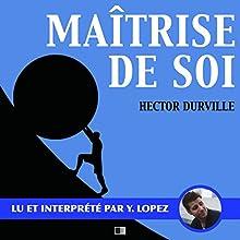 Maîtrise de Soi   Livre audio Auteur(s) : Hector Durville Narrateur(s) : Yannick Lopez