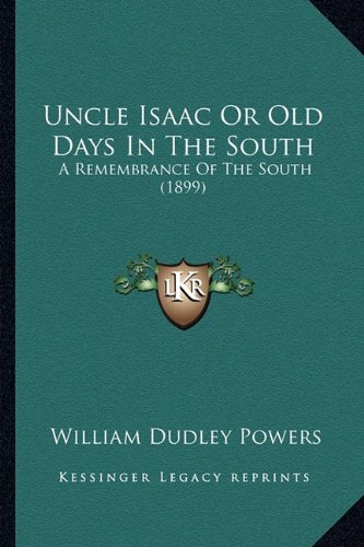 Uncle Isaac or Old Days in the South: A Remembrance of the South (1899) a Remembrance of the South (1899)