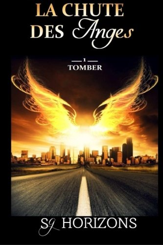 La chute des anges: 1. Tomber (Volume 1) (French Edition)