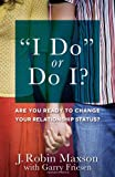 I Do or Do I?: Are You Ready to Change Your Relationship Status? (0736945474) by Maxson, J. Robin