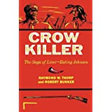Crow Killer: The Saga of Liver-Eating Johnson (Midland Book) ~ Raymond W. Thorp