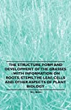 W. J. Beal The Structure, Form and Development of the Grasses - With Information on Roots, Stems, the Leaf, Cells and Other Aspects of Plant Biology
