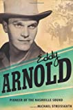 Eddy Arnold: Pioneer of the Nashville Sound (American Made Music) (1604732695) by Streissguth, Michael