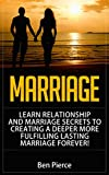 Marriage Learn Relationship And Marriage: Secrets To Creating A Deeper, More Fulfilling, Lasting Marriage, Forever (marriage, relationships, love, your marriage, divorce, communication, intimacy)