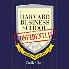Harvard Business School Confidential: Secrets of Success (       UNABRIDGED) by Emily Chan Narrated by Nancy Wu