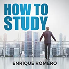 How to Study: Simple Techniques Used to Develop Yourself, Study Skills and Procedures (       UNABRIDGED) by Enrique Romero Narrated by Steve Blizin