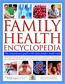 Family Health Encyclopedia: The Comprehensive Guide To The Whole Family's Health Needs, In Association With The Royal College of General Practitioners e-book