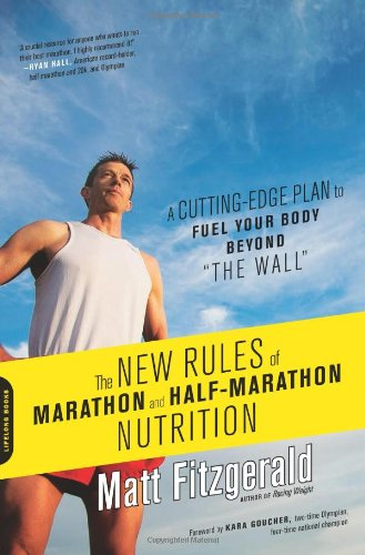 "The New Rules of Marathon and Half-Marathon Nutrition: A Cutting-Edge Plan to Fuel Your Body Beyond ""the Wall"""