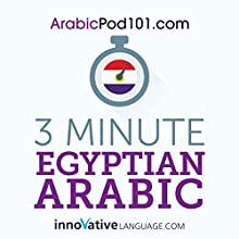 3-Minute Egyptian Arabic: 25 Lesson Series Audiobook by  Innovative Language Learning LLC Narrated by  ArabicPod101.com