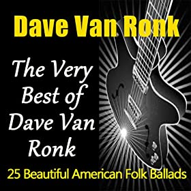 The Very Best of Dave Van Ronk (25 Beautiful American Folk Ballads)