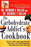 The Carbohydrate Addict's Cookbook: 250 All-New Low-Carb Recipes That Will Cut Your Cravings and Keep You Slim for Life