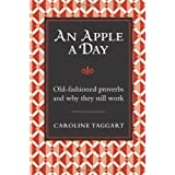 An Apple A Day: Old-Fashioned Proverbs and Why They Still Workby Caroline Taggart
