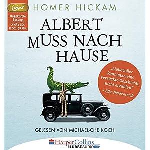 Albert muss nach Hause: Die irgendwie wahre Geschichte eines Mannes, seiner Frau und ihres