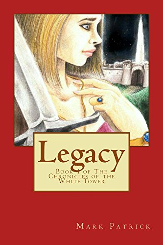 ebook: Legacy (The Chronicles of the White Tower Book 4) (B01D0S3N9I)