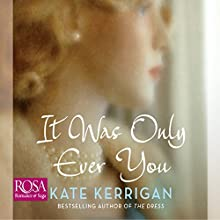 It Was Only Ever You Audiobook by Kate Kerrigan Narrated by Noreen Leighton