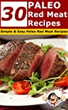30 Paleo Red Meat Recipes - Simple and Easy Paleo Red Meat Recipes (Paleo Recipes)