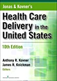 Jonas and Kovner's Health Care Delivery in the United States, Tenth Edition (Health Care Delivery in the United States (Jonas & Kovner's))