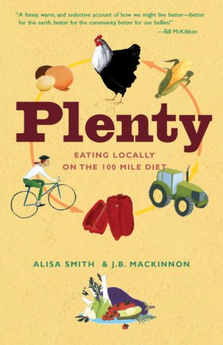 Plenty: Eating Locally on the 100-Mile Diet, Alisa Smith, J.B. Mackinnon