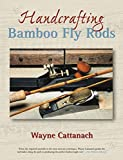 img - for Handcrafting Bamboo Fly Rods by Cattanach, Wayne (2005) Paperback book / textbook / text book
