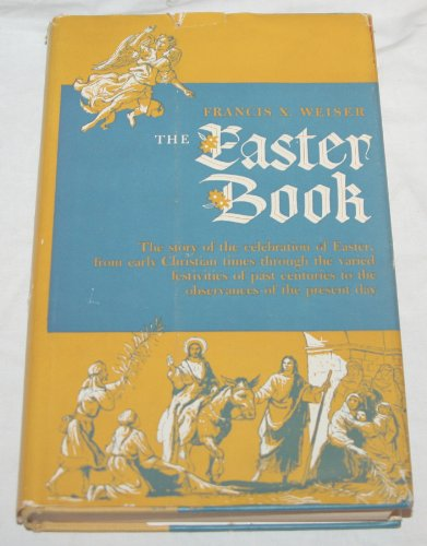 Francis X. Weiser The Easter Book the story of the celebration of Easter,from early Christian times through the varied festivities of past centuries to the observances of the present day PDF