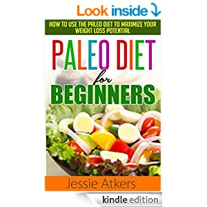 Paleo Diet for Beginners: How to Use the Paleo Diet to Maximize your Weight Loss Potential (Ketogenic Diet, Wheat Belly Diet, Low Carb Diet)