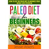 Paleo Diet for Beginners: How to Use the Paleo Diet to Maximize your Weight Loss Potential (Ketogenic Diet, Wheat Belly Diet, Low Carb Diet) ~ Jessie Atkers