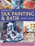 Step-by-Step Silk Painting & Batik Project  Book  : Inspired and decorative projects to make for the home