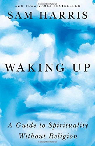Waking Up: A Guide to Spirituality Without Religion - Sam Harris
