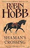 Robin Hobb Shaman's Crossing (The Soldier Son Trilogy, Book 1): Book One of The Soldier Son Trilogy by Hobb, Robin paperback / softback edition (2008)